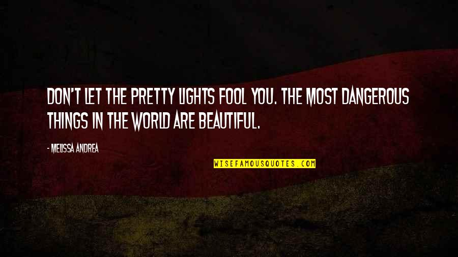 You Are Most Beautiful Quotes By Melissa Andrea: Don't let the pretty lights fool you. The