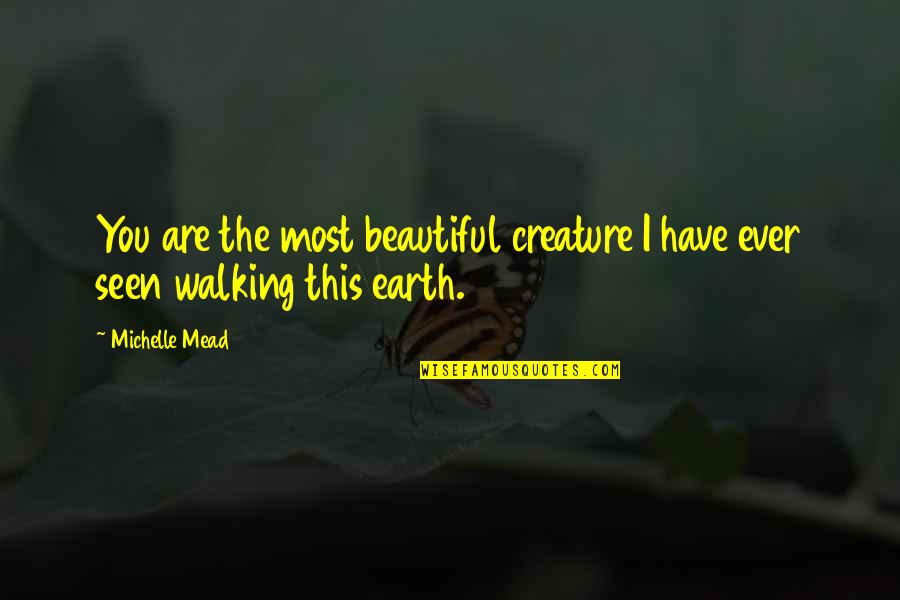 You Are Most Beautiful Quotes By Michelle Mead: You are the most beautiful creature I have