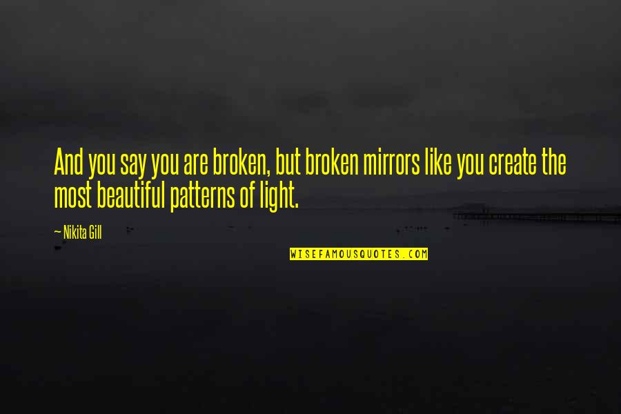 You Are Most Beautiful Quotes By Nikita Gill: And you say you are broken, but broken