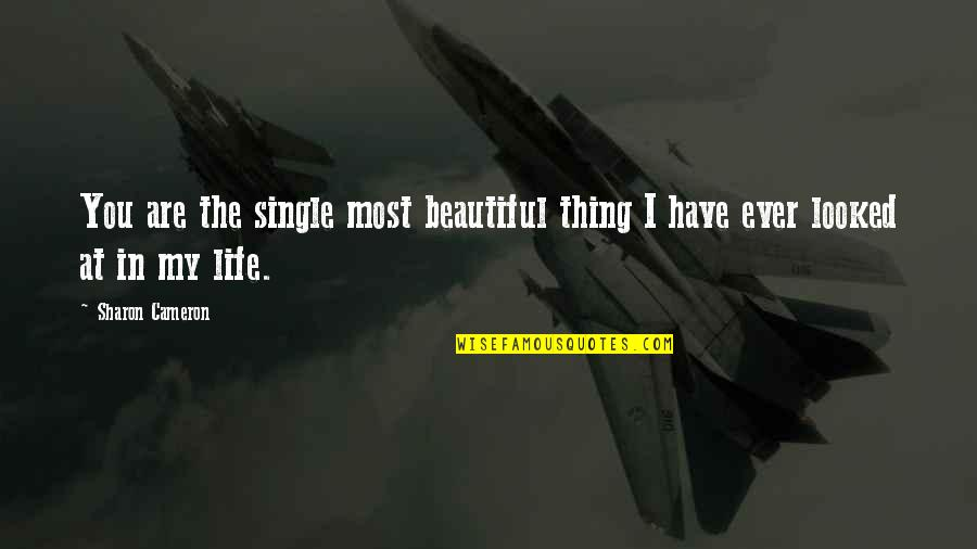 You Are Most Beautiful Quotes By Sharon Cameron: You are the single most beautiful thing I