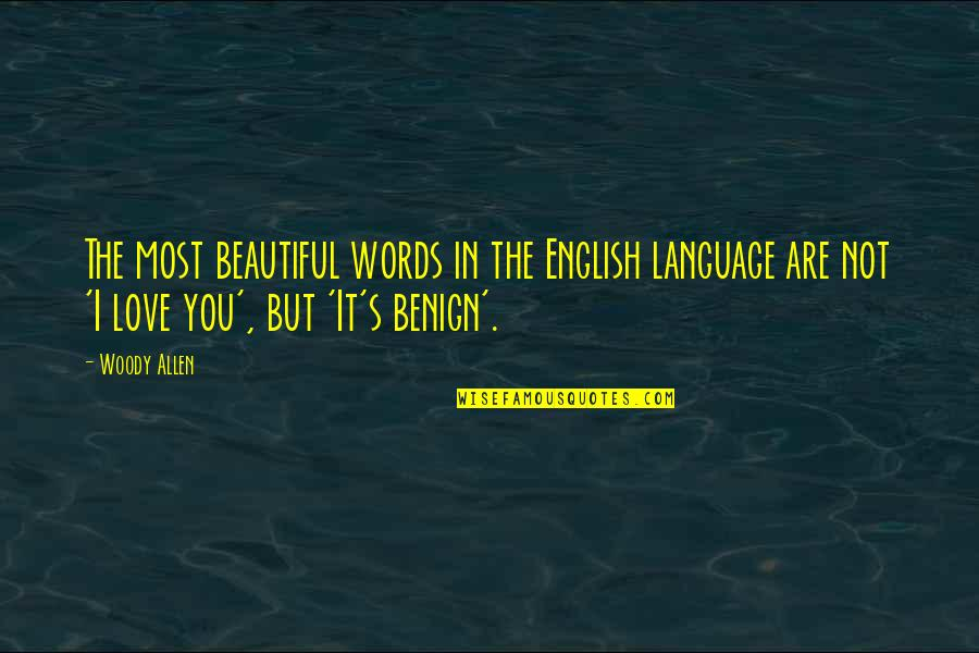 You Are Most Beautiful Quotes By Woody Allen: The most beautiful words in the English language