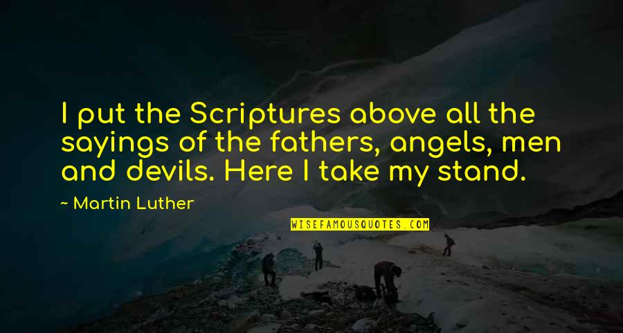 You Are My Angel From Above Quotes By Martin Luther: I put the Scriptures above all the sayings
