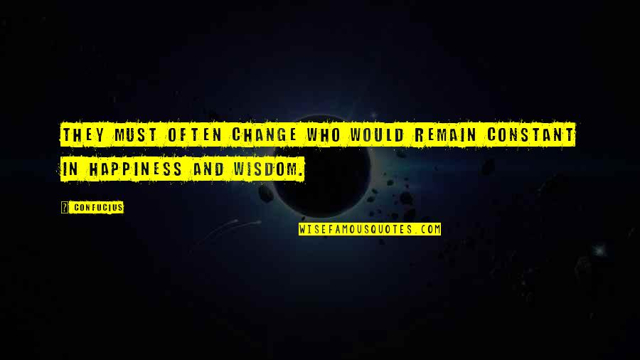 You Are My Constant Quotes By Confucius: They must often change who would remain constant
