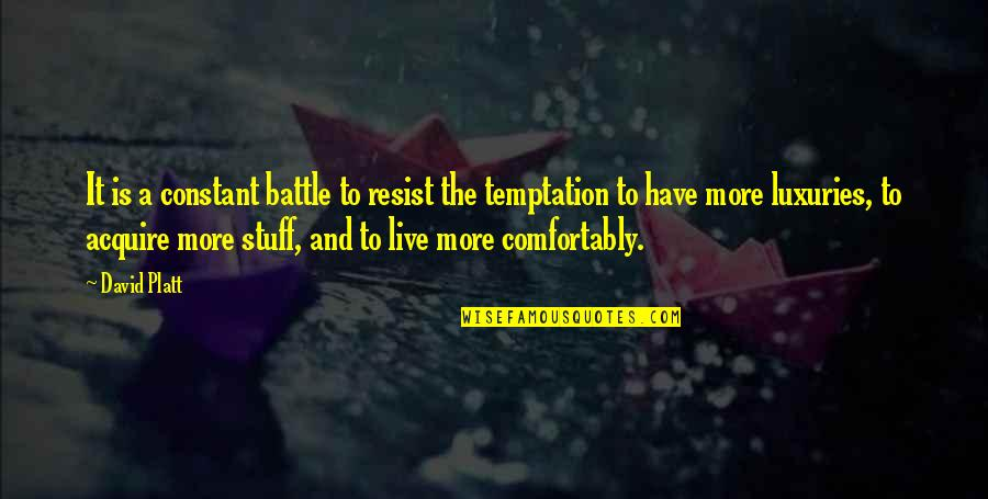 You Are My Constant Quotes By David Platt: It is a constant battle to resist the