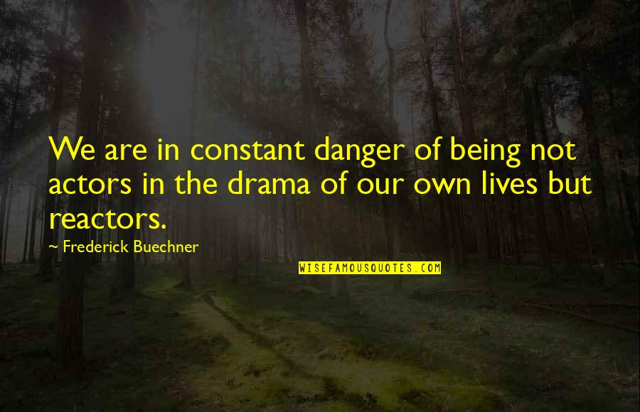 You Are My Constant Quotes By Frederick Buechner: We are in constant danger of being not