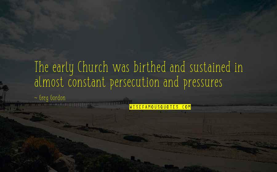 You Are My Constant Quotes By Greg Gordon: The early Church was birthed and sustained in