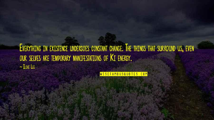 You Are My Constant Quotes By Ilchi Lee: Everything in existence undergoes constant change. The things