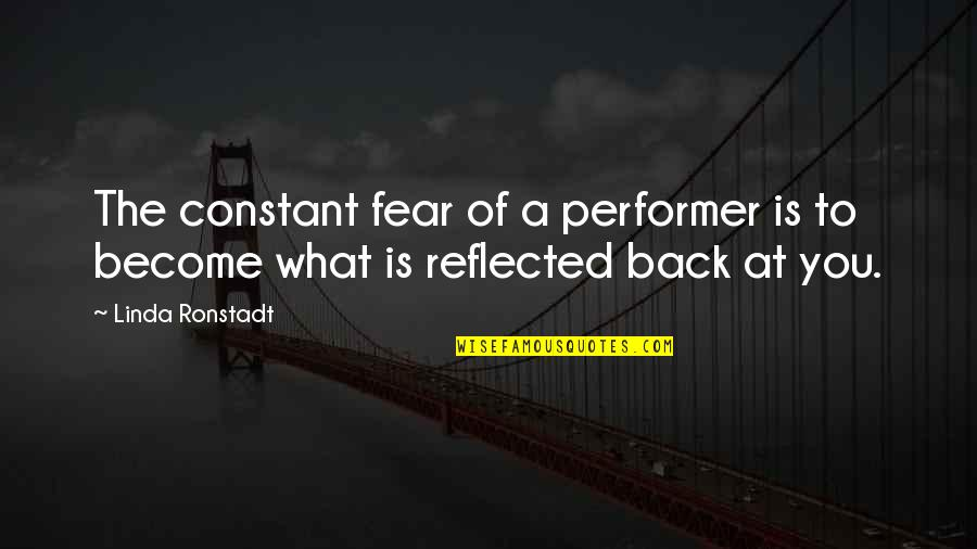 You Are My Constant Quotes By Linda Ronstadt: The constant fear of a performer is to