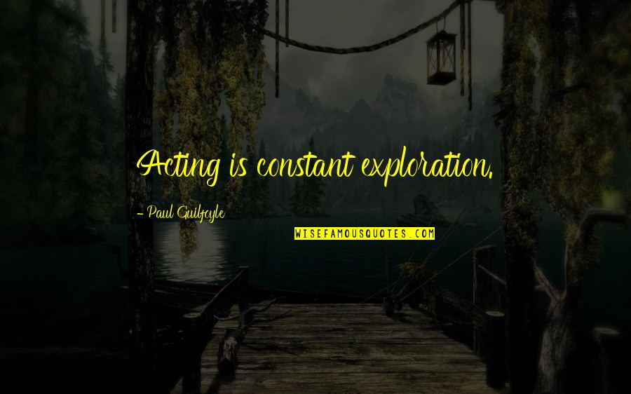 You Are My Constant Quotes By Paul Guilfoyle: Acting is constant exploration.