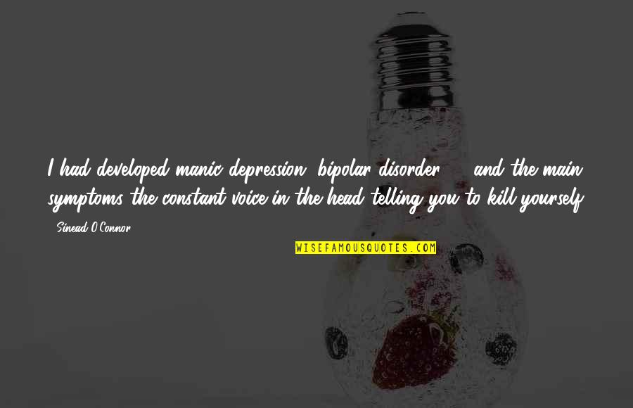 You Are My Constant Quotes By Sinead O'Connor: I had developed manic depression [bipolar disorder] ...