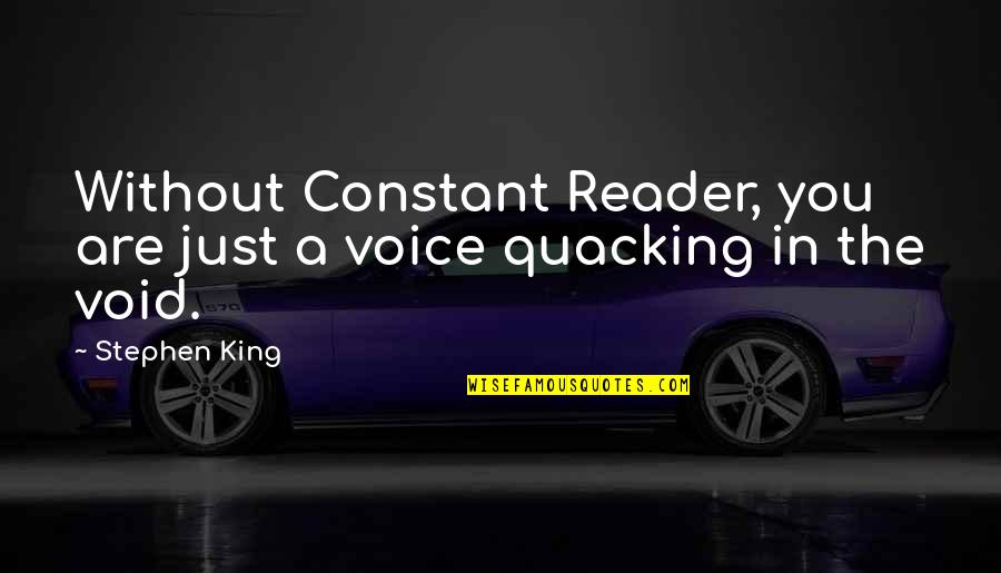 You Are My Constant Quotes By Stephen King: Without Constant Reader, you are just a voice
