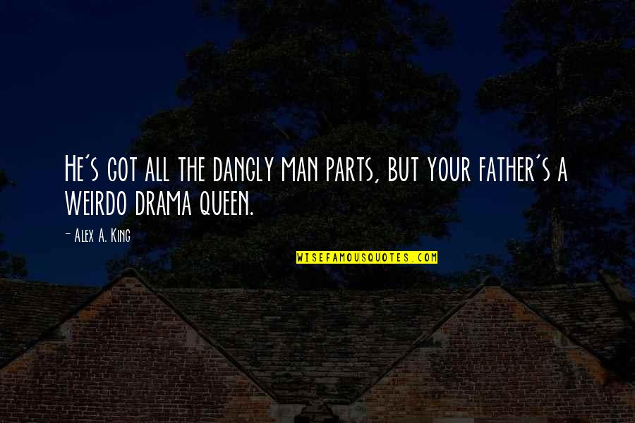 You Are My King And I'm Your Queen Quotes By Alex A. King: He's got all the dangly man parts, but