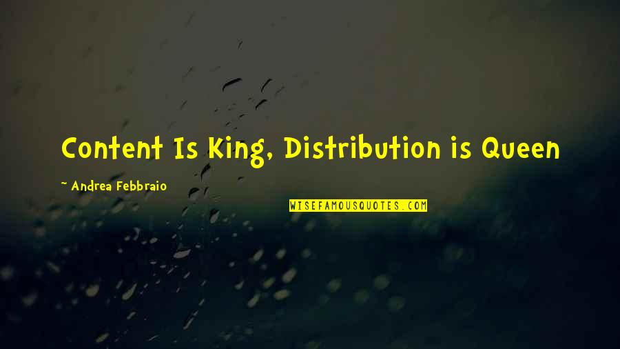 You Are My King And I'm Your Queen Quotes By Andrea Febbraio: Content Is King, Distribution is Queen