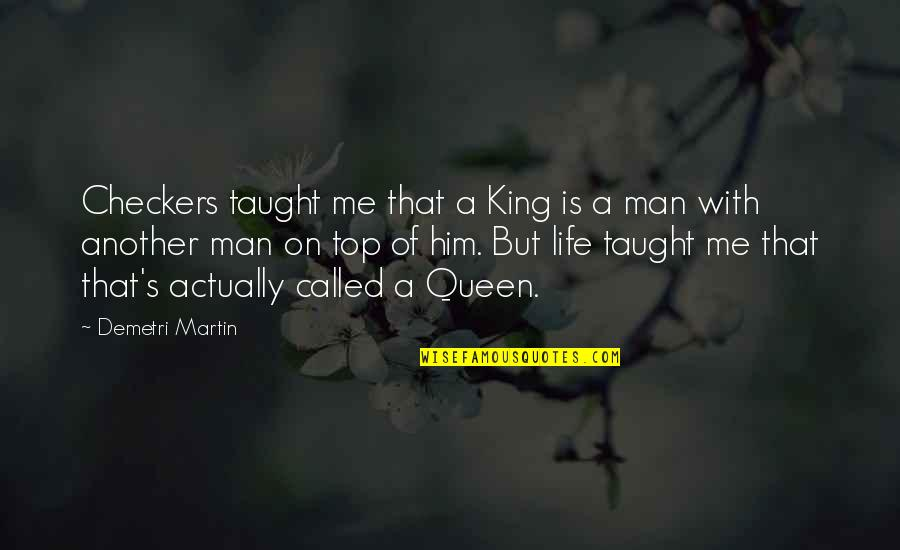 You Are My King And I'm Your Queen Quotes By Demetri Martin: Checkers taught me that a King is a