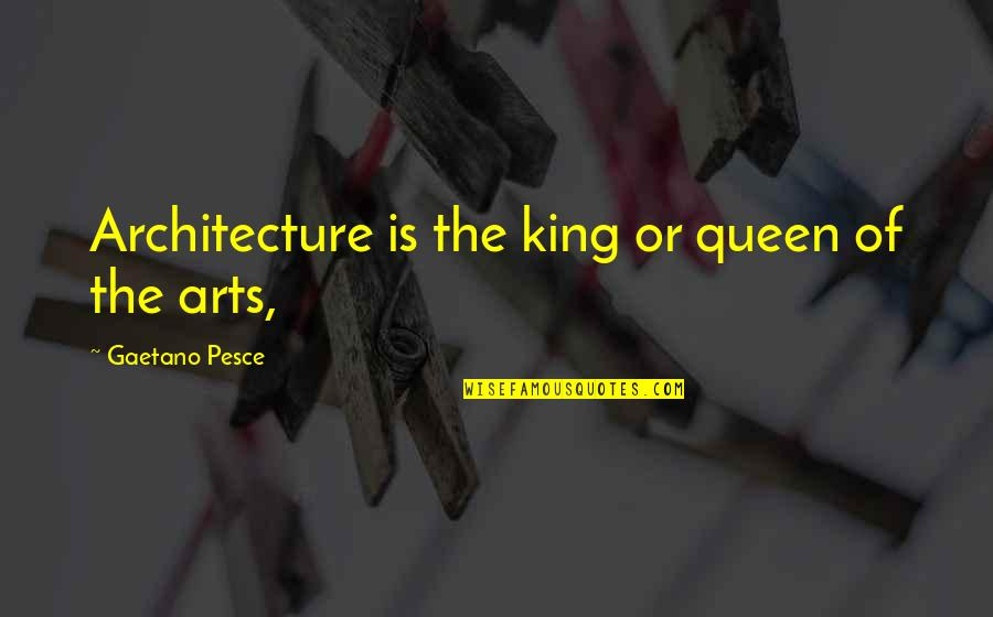 You Are My King And I'm Your Queen Quotes By Gaetano Pesce: Architecture is the king or queen of the