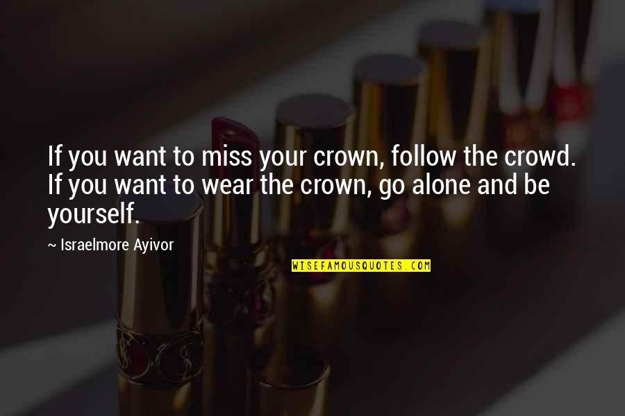 You Are My King And I'm Your Queen Quotes By Israelmore Ayivor: If you want to miss your crown, follow