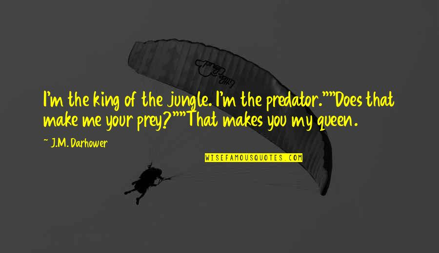 You Are My King And I'm Your Queen Quotes By J.M. Darhower: I'm the king of the jungle. I'm the
