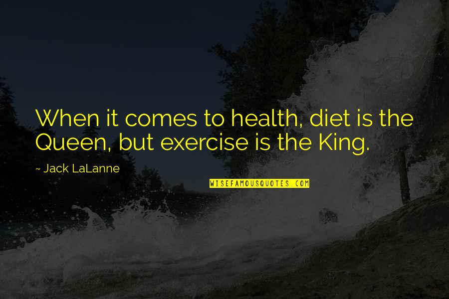 You Are My King And I'm Your Queen Quotes By Jack LaLanne: When it comes to health, diet is the