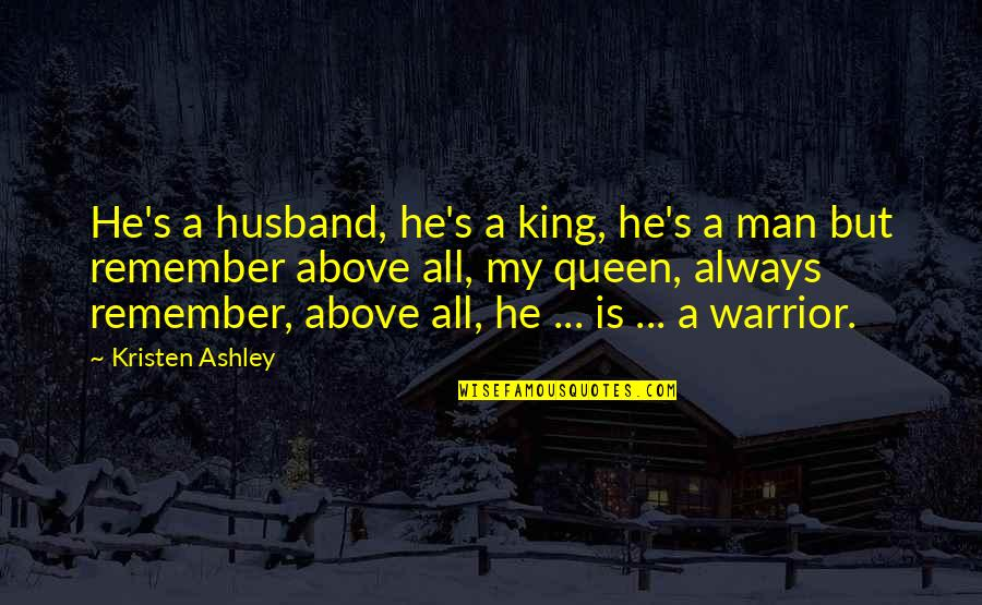 You Are My King And I'm Your Queen Quotes By Kristen Ashley: He's a husband, he's a king, he's a
