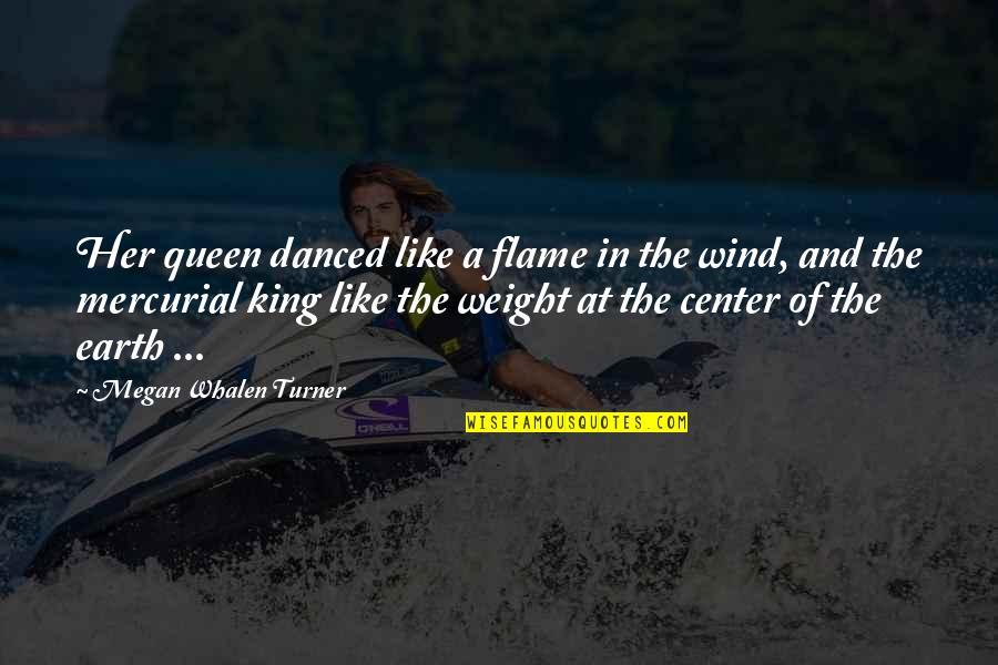 You Are My King And I'm Your Queen Quotes By Megan Whalen Turner: Her queen danced like a flame in the