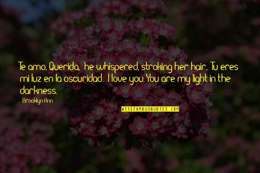 """You Are My Light Love Quotes By Brooklyn Ann: Te amo, Querida,"""" he whispered, stroking her hair."""