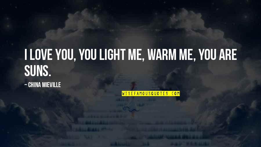 You Are My Light Love Quotes By China Mieville: I love you, you light me, warm me,