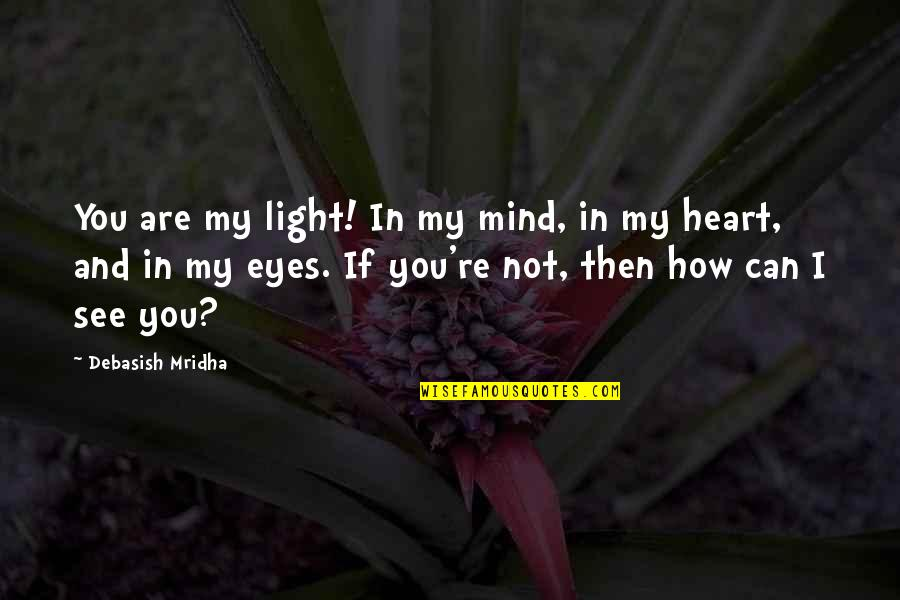 You Are My Light Love Quotes By Debasish Mridha: You are my light! In my mind, in
