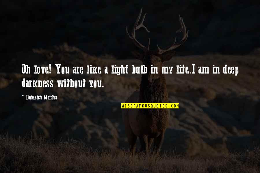 You Are My Light Love Quotes By Debasish Mridha: Oh love! You are like a light bulb