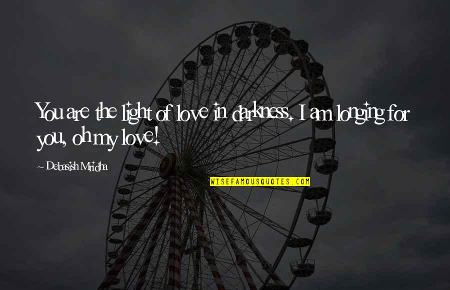 You Are My Light Love Quotes By Debasish Mridha: You are the light of love in darkness.