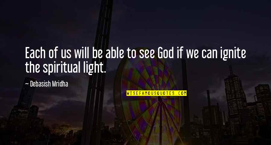 You Are My Light Love Quotes By Debasish Mridha: Each of us will be able to see