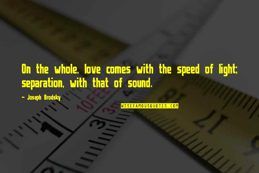 You Are My Light Love Quotes By Joseph Brodsky: On the whole, love comes with the speed