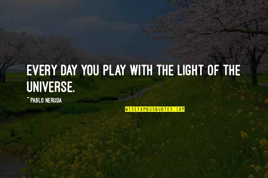 You Are My Light Love Quotes By Pablo Neruda: Every day you play with the light of