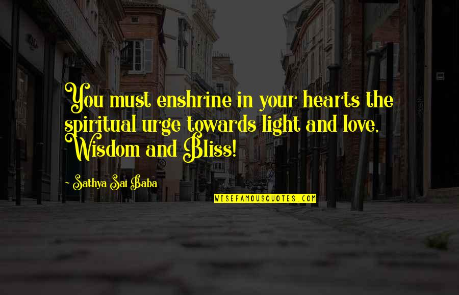You Are My Light Love Quotes By Sathya Sai Baba: You must enshrine in your hearts the spiritual