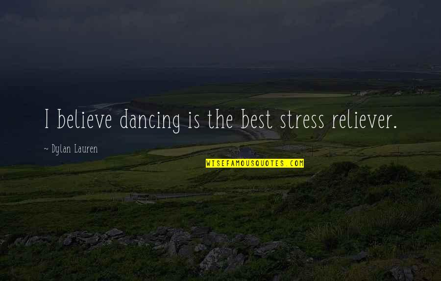 You Are My Stress Reliever Quotes By Dylan Lauren: I believe dancing is the best stress reliever.