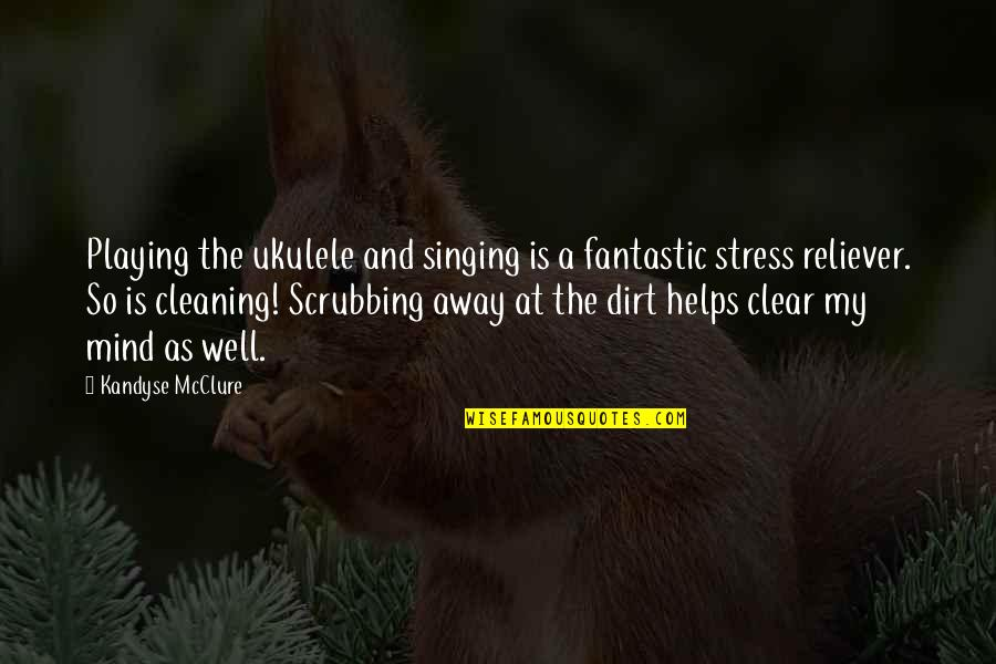You Are My Stress Reliever Quotes By Kandyse McClure: Playing the ukulele and singing is a fantastic