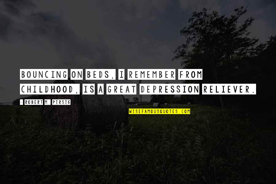 You Are My Stress Reliever Quotes By Robert M. Pirsig: Bouncing on beds, I remember from childhood, is