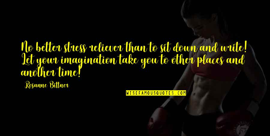 You Are My Stress Reliever Quotes By Rosanne Bittner: No better stress reliever than to sit down