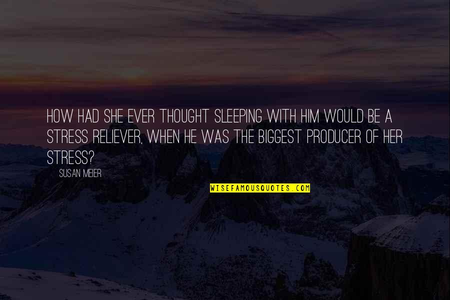 You Are My Stress Reliever Quotes By Susan Meier: How had she ever thought sleeping with him