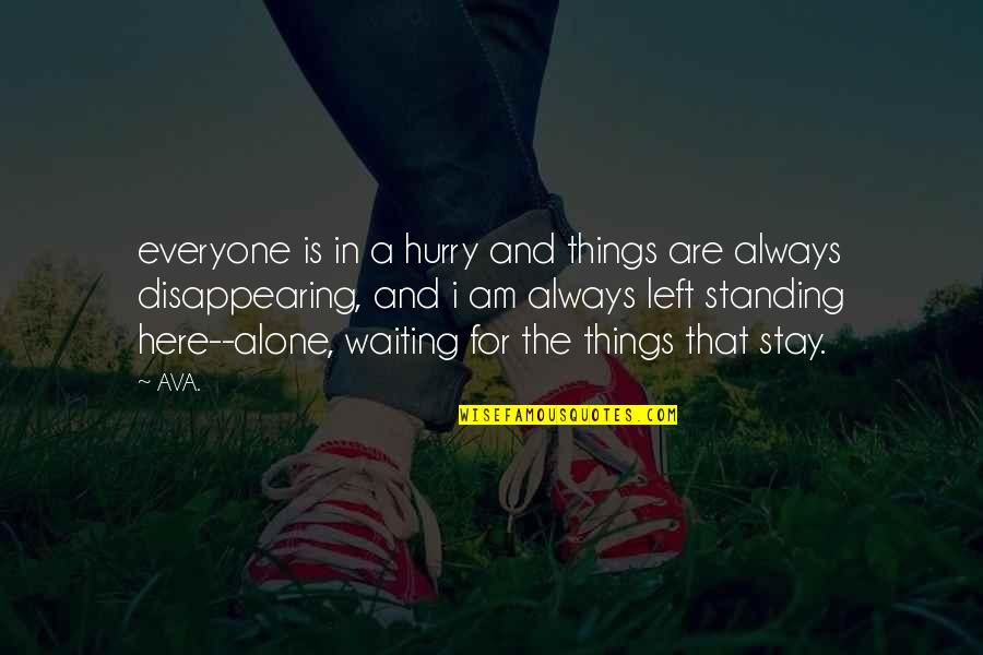You Are Not Alone Love Quotes By AVA.: everyone is in a hurry and things are