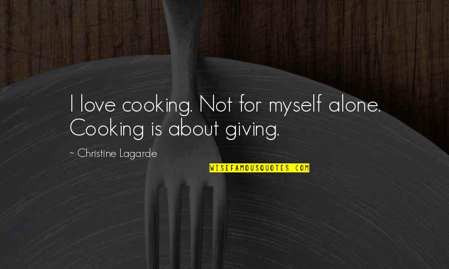 You Are Not Alone Love Quotes By Christine Lagarde: I love cooking. Not for myself alone. Cooking