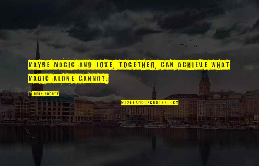 You Are Not Alone Love Quotes By Dean Koontz: Maybe magic and love, together, can achieve what