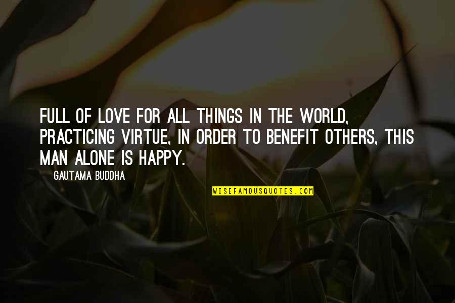 You Are Not Alone Love Quotes By Gautama Buddha: Full of love for all things in the