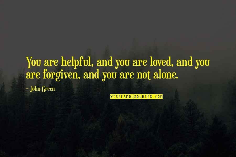 You Are Not Alone Love Quotes By John Green: You are helpful, and you are loved, and
