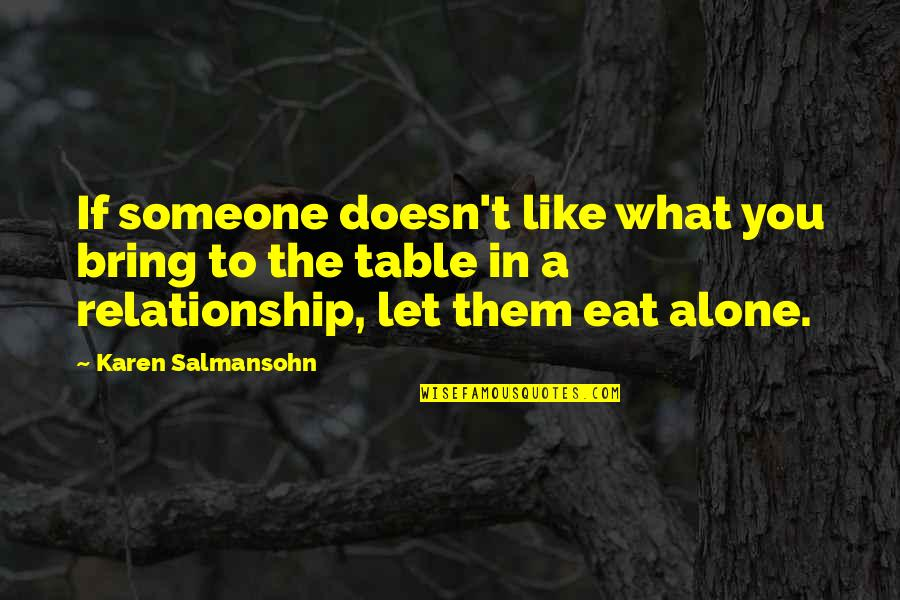 You Are Not Alone Love Quotes By Karen Salmansohn: If someone doesn't like what you bring to