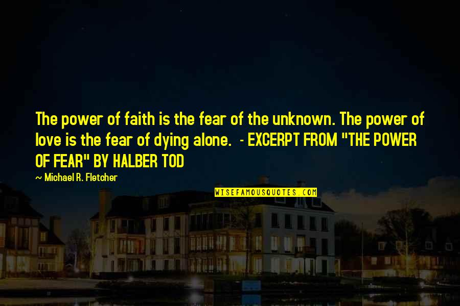 You Are Not Alone Love Quotes By Michael R. Fletcher: The power of faith is the fear of
