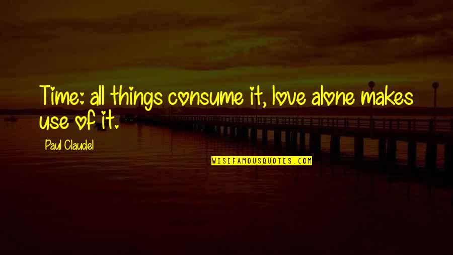 You Are Not Alone Love Quotes By Paul Claudel: Time: all things consume it, love alone makes