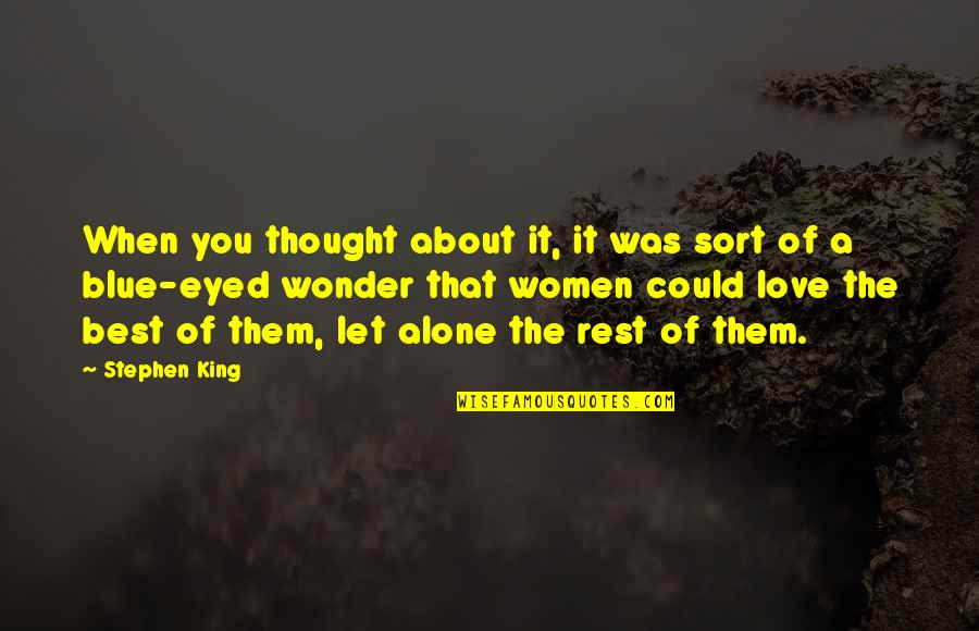 You Are Not Alone Love Quotes By Stephen King: When you thought about it, it was sort