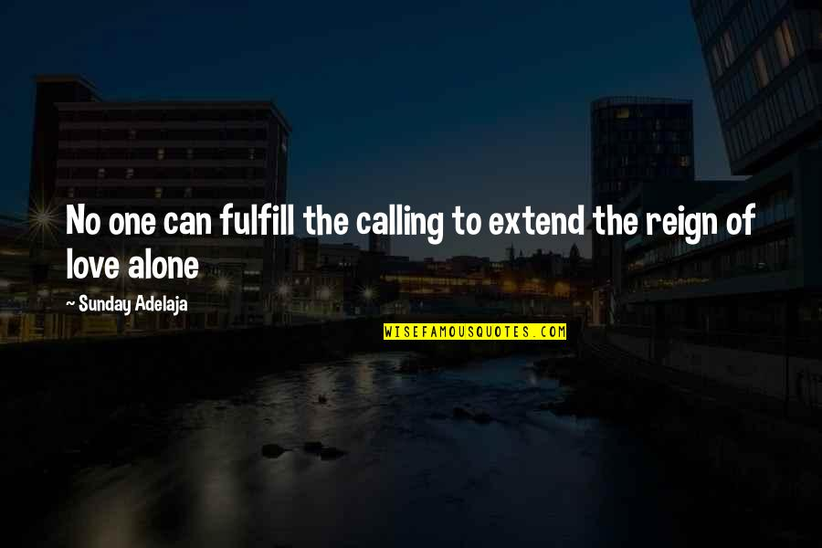You Are Not Alone Love Quotes By Sunday Adelaja: No one can fulfill the calling to extend