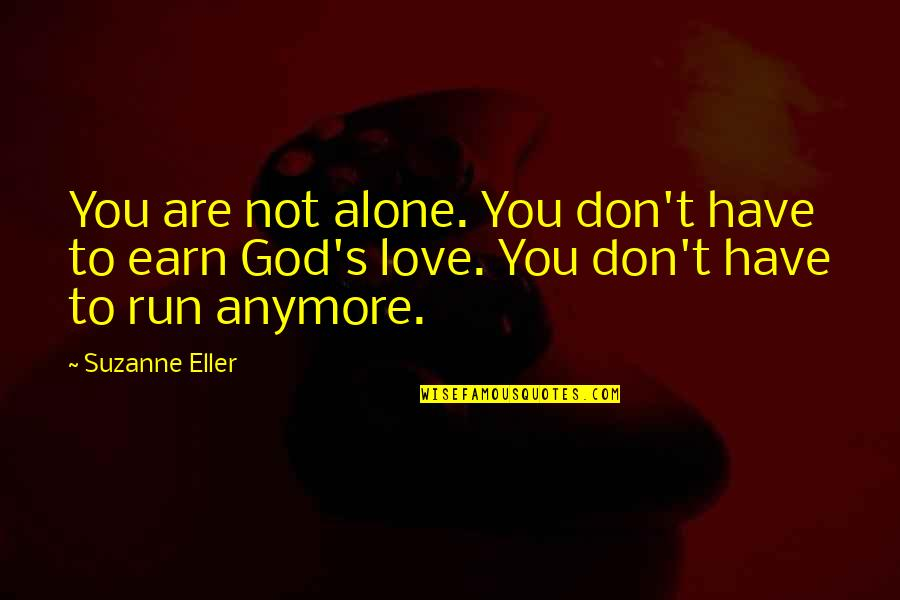 You Are Not Alone Love Quotes By Suzanne Eller: You are not alone. You don't have to