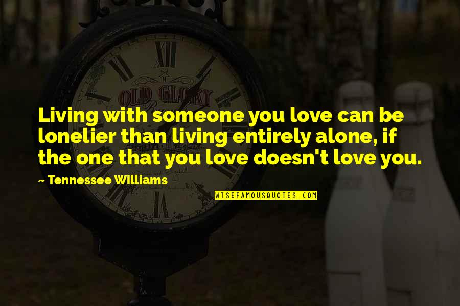 You Are Not Alone Love Quotes By Tennessee Williams: Living with someone you love can be lonelier
